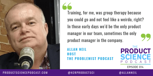 The Allan Neil Hypothesis: Product Managers Need to Invest More in Understanding Problems at a Very Deep Level