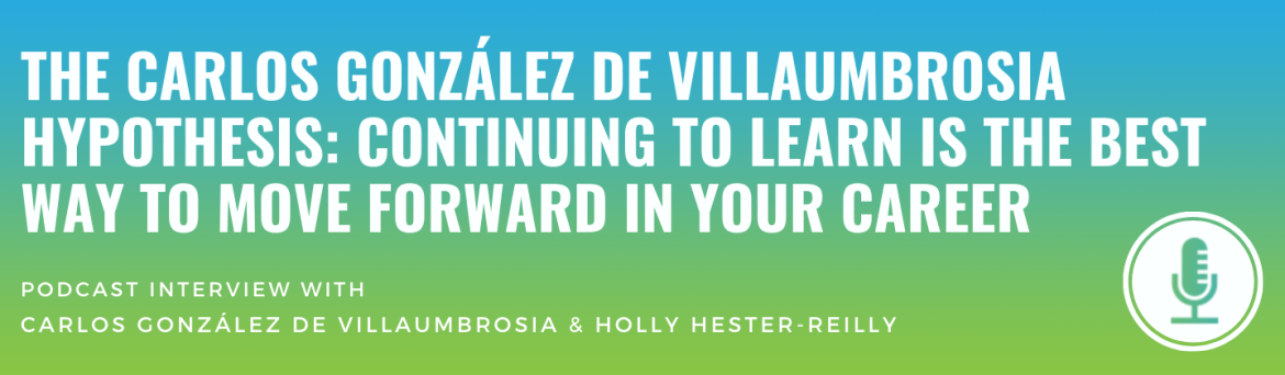 The Carlos González de Villaumbrosia Hypothesis: Continuing to Learn Is the Best Way to Move Forward in Your Career
