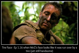 Tire Face - Ep 1.16 when McG's face looks like it was run over by a tire (yet still handsome)