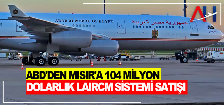 ABD Mısır'a 104 milyon dolarlık potansiyelsatışını onayladı