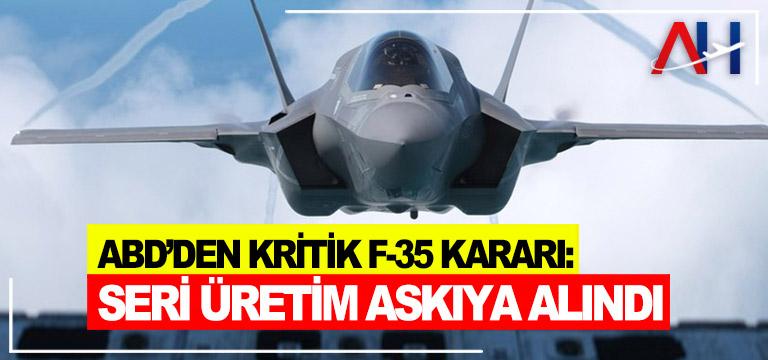 ABD'den kritik F-35 kararı: Seri üretim askıya alındı