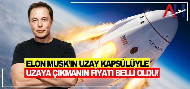 Elon Musk'ın Uzay Kapsülüyle Uzaya Çıkmanın Fiyatı Belli Oldu!