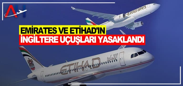 Emirates ve Etihad'ın İngiltere Uçuşları Yasaklandı