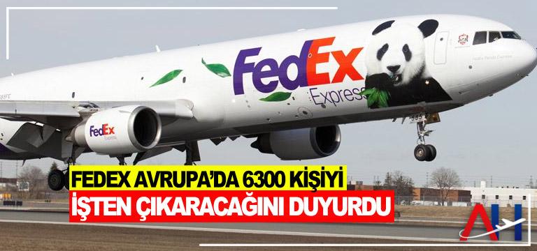 FedEx Avrupa'da 6300 kişiyi işten çıkaracağını duyurdu