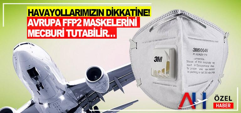 Havayollarımızın Dikkatine! Avrupa FFP2 Maskelerini Mecburi Tutabilir…