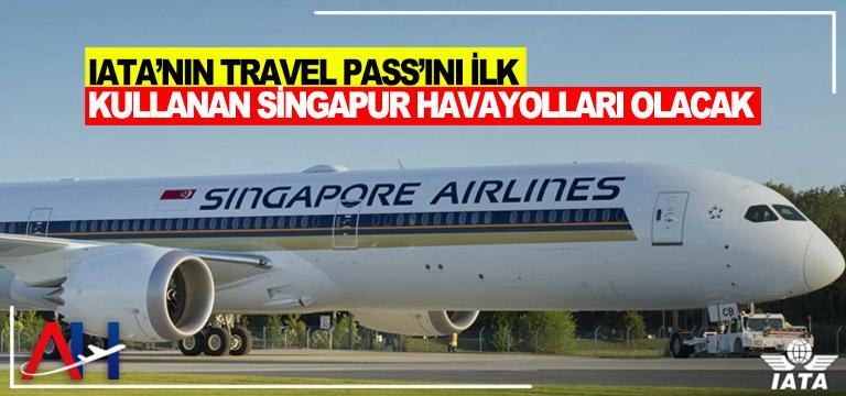 IATA'nın Travel Pass'ını ilk kullanan Singapur Havayolları olacak