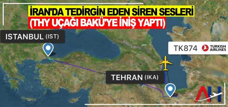 İran'da tedirgin eden siren sesleri (THY uçağı Bakü'ye iniş yaptı)