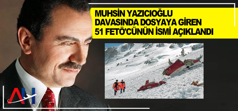O helikopter kazası davasında dosyaya giren 51 FETÖ'cünün ismi açıklandı