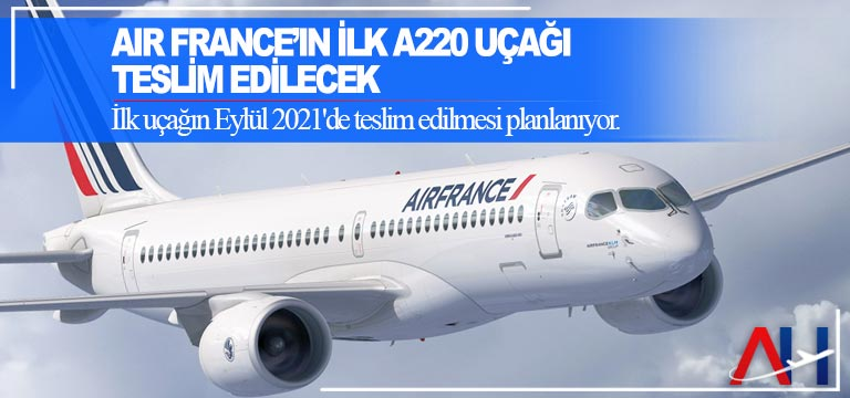 Air France'ın ilk A220 uçağı teslim edilecek