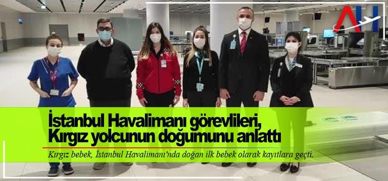 İstanbul Havalimanı görevlileri, Kırgız yolcunun doğumunu anlattı
