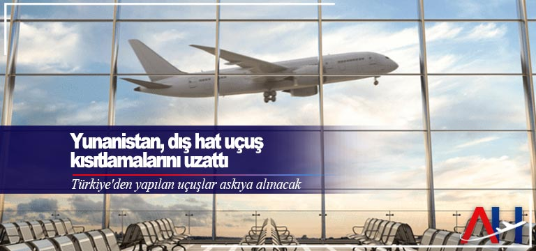 Yunanistan, dış hat uçuş kısıtlamalarını uzattı