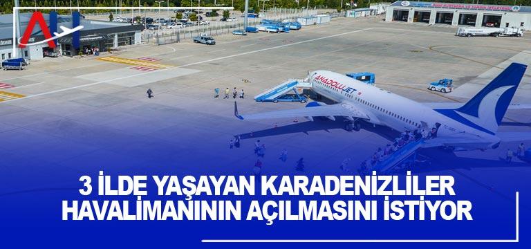 3 ilde yaşayan Karadenizliler havalimanının açılmasını istiyor