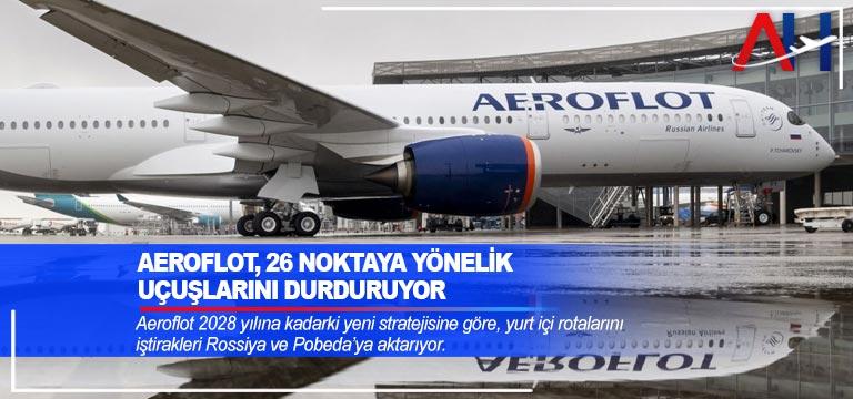 Aeroflot, 26 noktaya yönelik uçuşlarını durduruyor