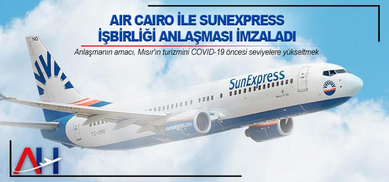Air Cairo ile SunExpress işbirliği anlaşması imzaladı