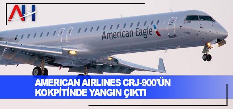 American Airlines CRJ-900'ün kokpitinde yangın çıktı