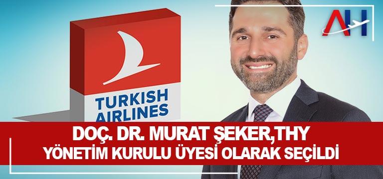 Doç. Dr. Murat Şeker, THY Yönetim Kurulu Üyesi olarak seçildi