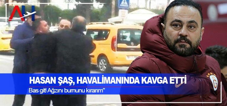Hasan Şaş, havalimanında kavga etti