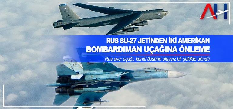 Rus Su-27 jetinden iki Amerikan bombardıman uçağına önleme