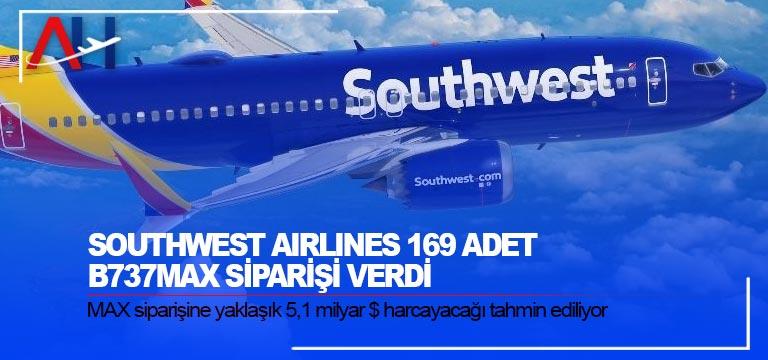 Southwest Airlines 169 adet B737MAX siparişi verdi