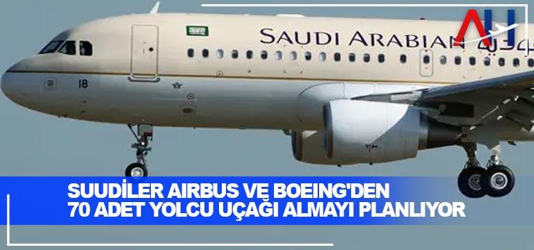 Suudiler, Airbus ve Boeing'den 70 adet yolcu uçağı almayı planlıyor