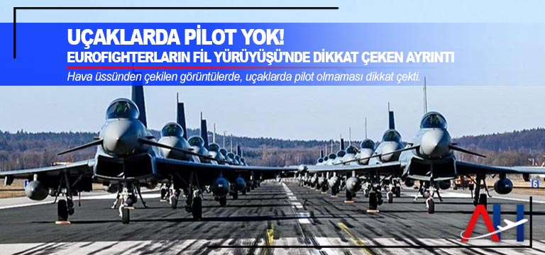 Uçaklarda pilot yok! Eurofighterların Fil Yürüyüşü'nde dikkat çeken ayrıntı