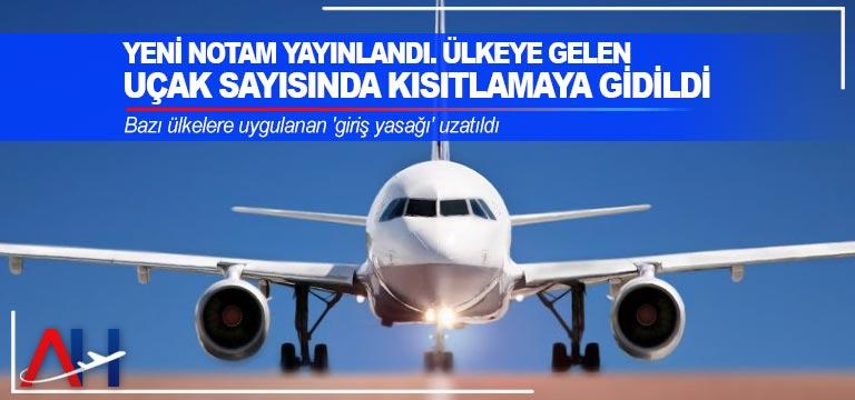 Yeni NOTAM yayınlandı. Ülkeye gelen uçak sayısında kısıtlamaya gidildi