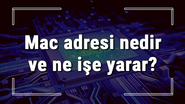 Mac adresi nedir ve ne işe yarar? Mac adresi nasıl bulunur ve Mac adresi öğrenme yöntemi