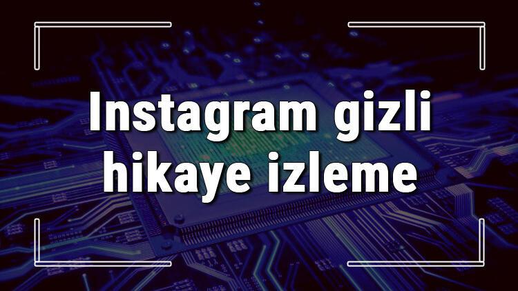 Instagram gizli hikaye izleme ve indirme nasıl yapılır? Takip etmediğin kişinin hikayelerini izleme