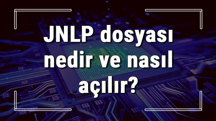 JNLP dosyası nedir ve nasıl açılır? JNLP dosyası açma işlemi ve program önerisi