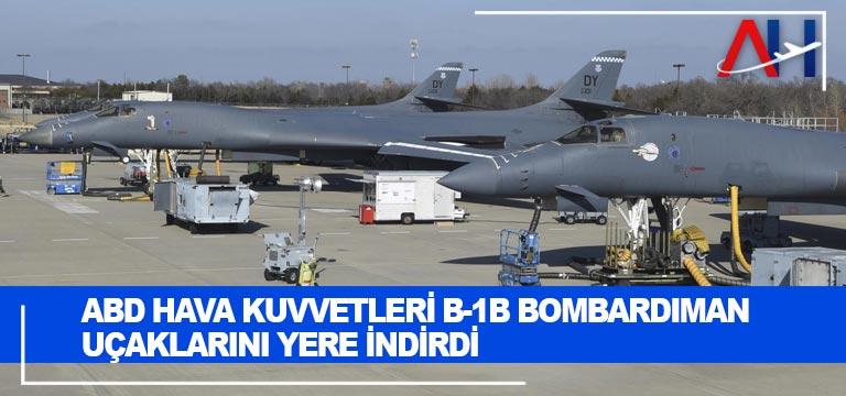 ABD Hava Kuvvetleri B-1B bombardıman uçaklarını yere indirdi