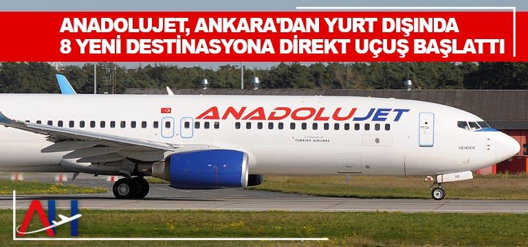 AnadoluJet, Ankara'dan yurt dışında 8 yeni destinasyona direkt uçuş başlattı