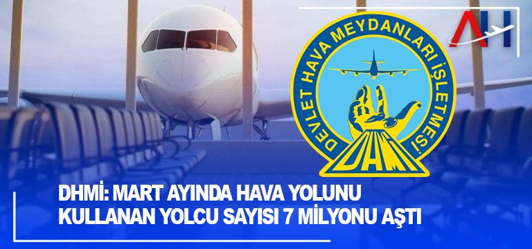 DHMİ: Mart ayında hava yolunu kullanan yolcu sayısını açıkladı