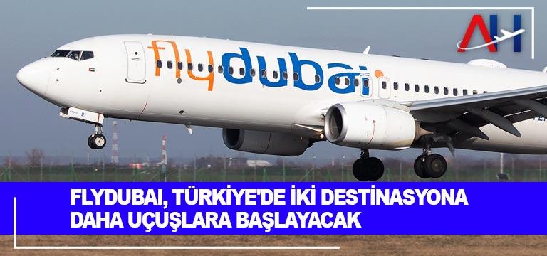 Flydubai, Türkiye'de iki destinasyona daha uçuşlara başlayacak