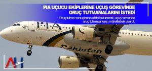 PIA uçucu ekiplerine uçuş görevinde oruç tutmamalarını istedi