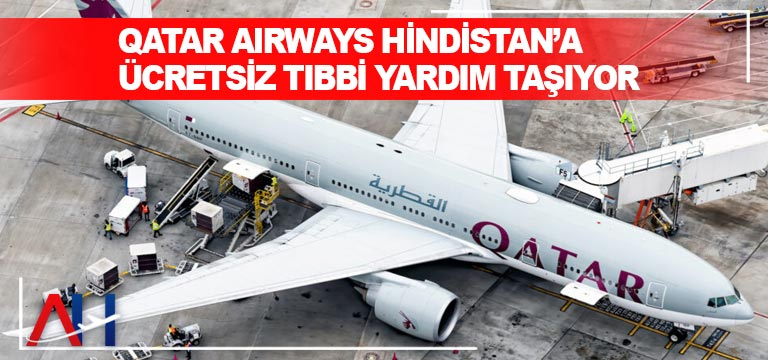 Qatar Airways Hindistan'a ücretsiz tıbbi yardım taşıyor