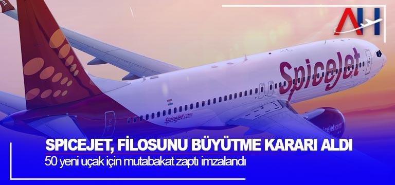 SpiceJet, filosunu büyütme kararı aldı. 50 yeni uçak için mutabakat zaptı imzalandı