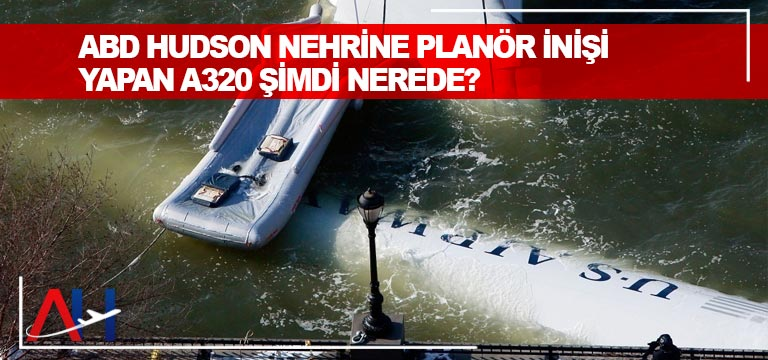 ABD Hudson nehrine planör inişi yapan A320 şimdi nerede?