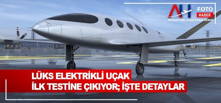 Lüks elektrikli uçak ilk testine çıkıyor; işte detaylar