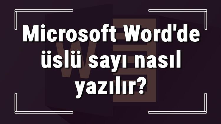 Microsoft Word'de üslü sayı nasıl yazılır? Word karekök ve kareküp yapma kısayolları