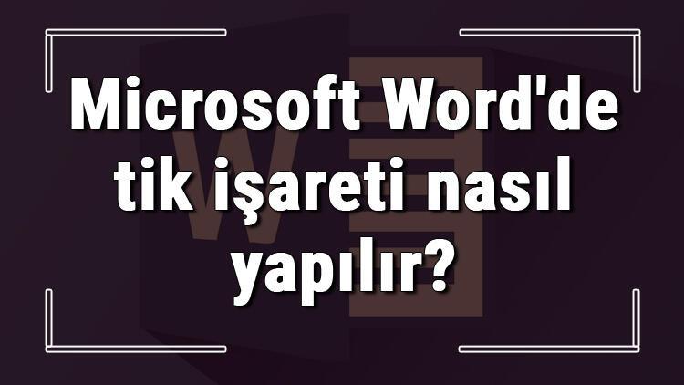 Microsoft Word'de tik işareti nasıl yapılır?