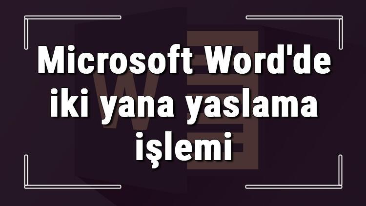 Microsoft Word'de iki yana yaslama işlemi nasıl yapılır?