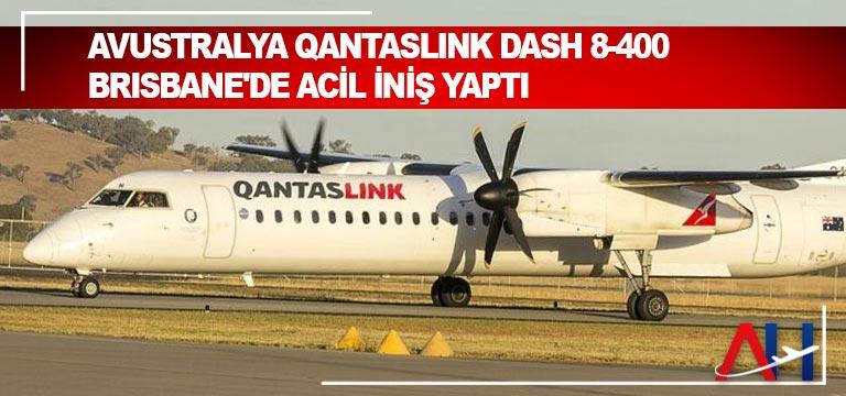Avustralya Qantaslink Dash 8-400 Brisbane'de Acil İniş Yaptı