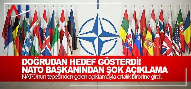 Doğrudan hedef gösterdi! NATO başkanından şok açıklama