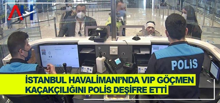 İstanbul Havalimanı'nda VIP göçmen kaçakçılığını polis deşifre etti