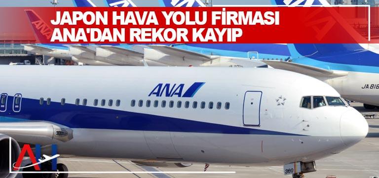 Japon hava yolu firması ANA'dan rekor kayıp