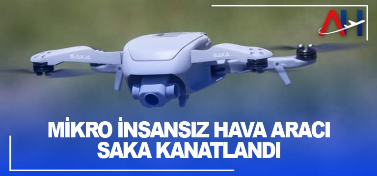 Mikro insansız hava aracı Saka kanatlandı