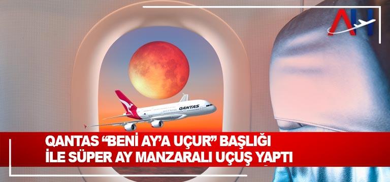 """Qantas """"Beni Ay'a Uçur"""" başlığı ile süper ay manzaralı uçuş yaptı"""