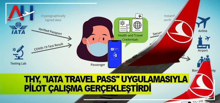 """THY, """"IATA Travel Pass"""" uygulamasıyla pilot çalışma gerçekleştirdi"""