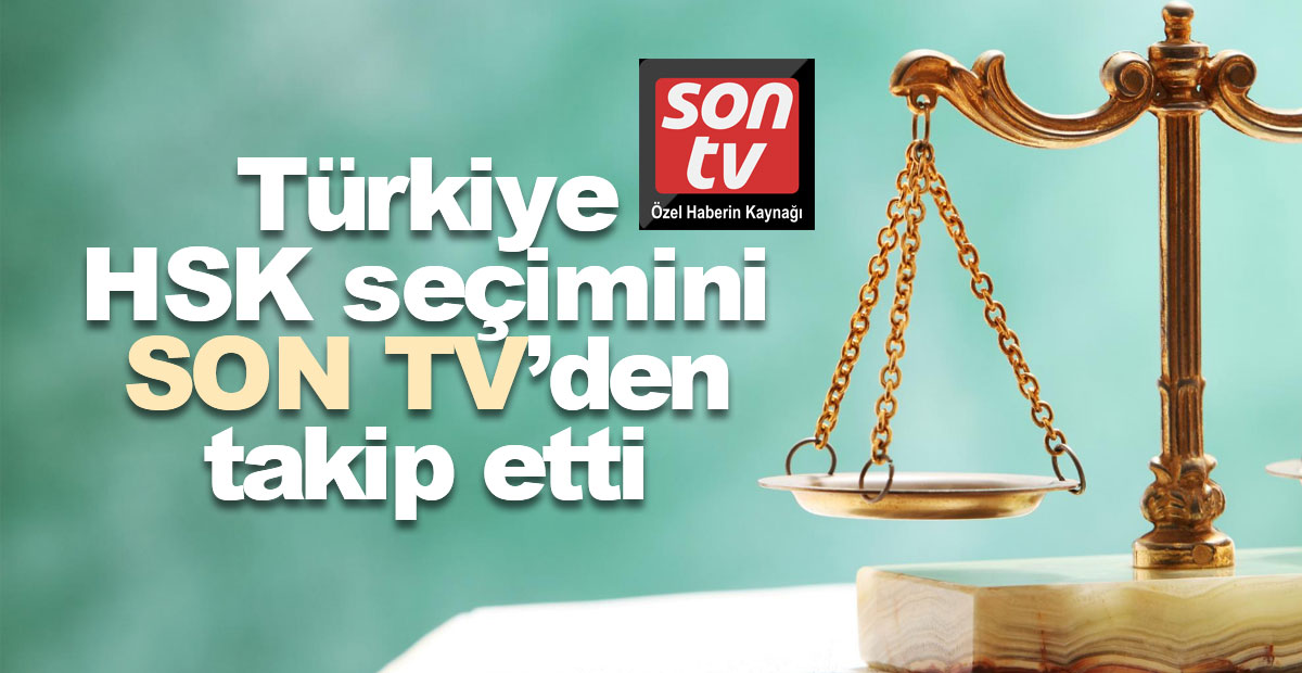 Türkiye HSK seçimini SON TV'den takip etti | SON TV