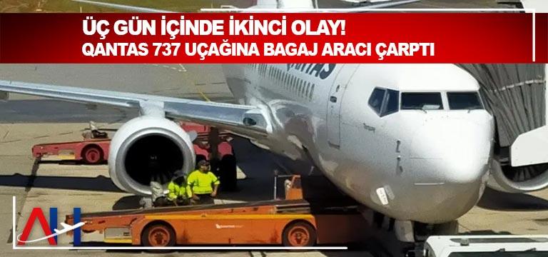 Üç gün içinde İkinci olay! Qantas 737 uçağı Bagaj Aracı Tarafından Hasarlandı